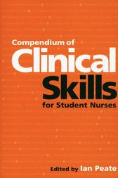 Compendium of Clinical Skills for Student Nurses by Ian Peate