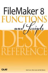FileMaker 8 Functions and Scripts Desk Reference by Scott Love