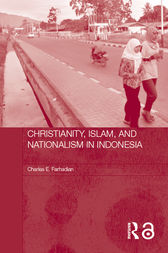 Christianity, Islam and Nationalism in Indonesia by Charles E. Farhadian