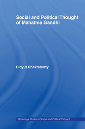 Social and Political Thought of Mahatma Gandhi by Bidyut Chakrabarty