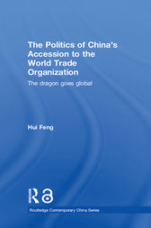 The Politics of China's Accession to the World Trade Organization by Hui Feng