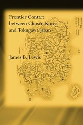 Frontier Contact Between Choson Korea and Tokugawa Japan by James B. Lewis