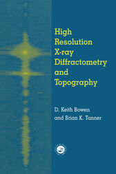 High Resolution X-Ray Diffractometry And Topography by D.K. Bowen