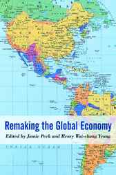 Remaking the Global Economy by Jamie Peck