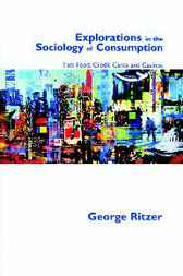 Explorations in the Sociology of Consumption by George Ritzer