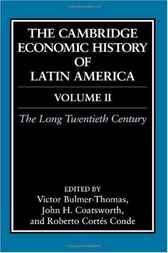 The Cambridge Economic History of Latin America: Volume 2, The Long Twentieth Century by Victor Bulmer-Thomas