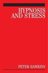 Hypnosis and Stress by Peter J. Hawkins