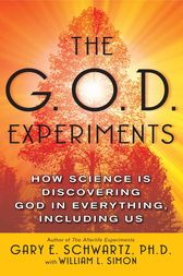 The G.O.D. Experiments by Gary E. Schwartz