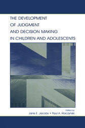 The Development of Judgment and Decision Making in Children and Adolescents by Janis E. Jacobs