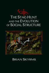 The Stag Hunt and the Evolution of Social Structure by Brian Skyrms