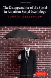 The Disappearance of the Social in American Social Psychology by John D. Greenwood
