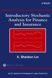Introductory Stochastic Analysis for Finance and Insurance by X. Sheldon Lin