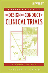 A Manager's Guide to the Design and Conduct of Clinical Trials by Phillip I. Good
