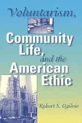 Voluntarism, Community Life, and the American Ethic by Robert S. Ogilvie