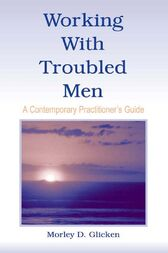 Working With Troubled Men by Morley D. Glicken