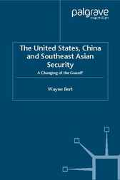 The United States, China and Southeast Asian Security by Wayne Bert