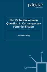 The Victorian Woman Question in Contemporary Feminist Fiction by Jeannette King