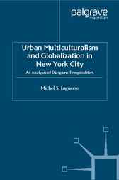 Urban Multiculturalism and Globalization in New York City by Michel S. Laguerre
