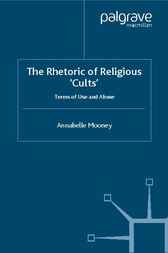 The Rhetoric of Religious Cults by Annabelle Mooney