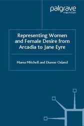 Representing Women and Female Desire From Arcadia to Jane Eyre by Marea Mitchell