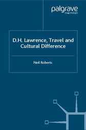 D.H. Lawrence, Travel and Cultural Difference by Neil Roberts