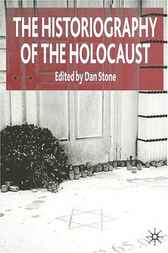 The Historiography of the Holocaust by Dan Stone