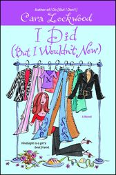 I Did (But I Wouldn't Now) by Cara Lockwood