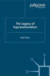 The Legacy of Supranationalism by Paul Close