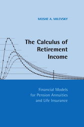 The Calculus of Retirement Income by Moshe A. Milevsky
