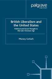 British Liberalism and the United States by Murney Gerlach