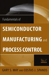 Fundamentals of Semiconductor Manufacturing and Process Control by Gary S. May