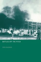 Lost Histories of Indian Cricket by Boria Majumdar