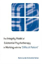 The Integrity Model of Existential Psychotherapy in Working with the 'Difficult Patient' by Nedra Lander