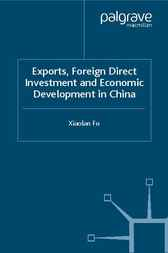 Exports, Foreign Direct Investment and Economic Development in China by Xiaolan Fu