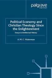Political Economy and Christian Theology Since the Enlightenment by Anthony Waterman