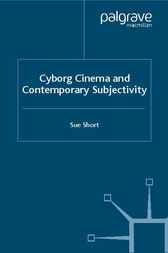 Cyborg Cinema and Contemporary Subjectivity by Sue Short