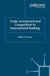 Trade, Investment and Competition in International Banking by Aidan O'Connor