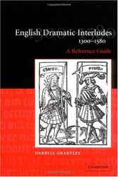 English Dramatic Interludes, 1300–1580 by Darryll Grantley