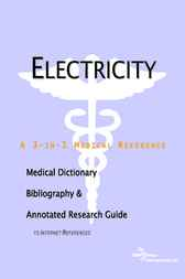 Electricity - A Medical Dictionary, Bibliography, and Annotated Research Guide to Internet References by ICON Health Publications