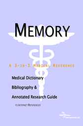 Memory - A Medical Dictionary, Bibliography, and Annotated Research Guide to Internet References by ICON Health Publications