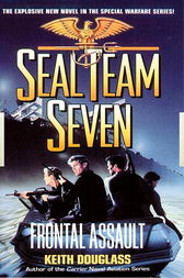 Seal Team Seven 10: Frontal Assault by Keith Douglass