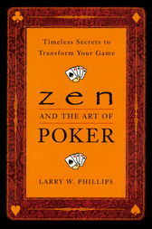 Zen and the Art of Poker by Larry Phillips
