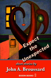 Expect the Unexpected by John A. Broussard