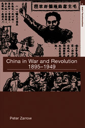 China in War and Revolution, 1895-1949 by Peter Zarrow