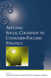 Applying Social Cognition to Consumer-Focused Strategy by Frank R. Kardes