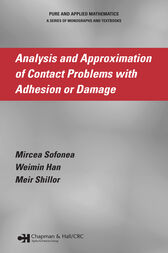 Analysis and Approximation of Contact Problems with Adhesion or Damage by Mircea Sofonea