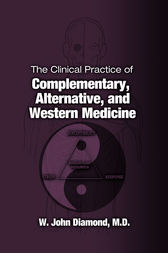The Clinical Practice of Complementary, Alternative, and Western Medicine by W. John Diamond