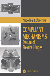 Compliant Mechanisms by Nicolae Lobontiu