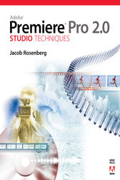 Adobe Premiere Pro 2.0 Studio Techniques by Jacob Rosenberg