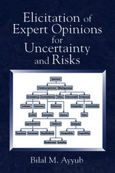Elicitation of Expert Opinions for Uncertainty and Risks by Bilal M. Ayyub